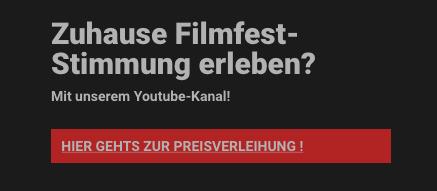 Screenshot mit Beschriftung: Zuhause Filmfest-Stimmung erleben? Mit unserem Youtube-Kanal! Roter Button: Hier gehts zur Preisverleihung!